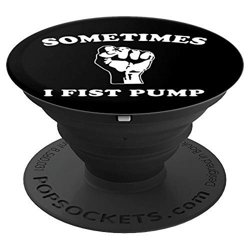 Sometimes I Fist Pump - PopSockets Grip and Stand for Phones and Tablets