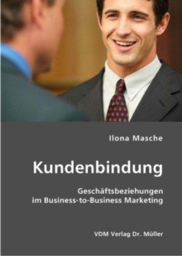Kundenbindung: Geschäftsbeziehungen im Business-to-Business Marketing