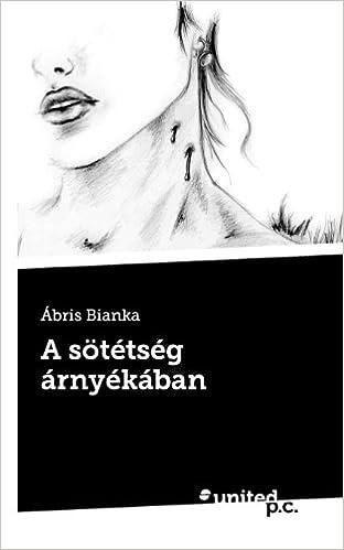 Elektronische Bücher zum kostenlosen Download A Sötétség Arnyékában (Hungarian Edition) 8490158339 PDF iBook PDB