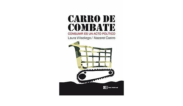 Carro de combate: Consumir es un acto político (Ensayo social nº 11) (Spanish Edition) 1, Laura Villadiego, Nazaret Castro - Amazon.com