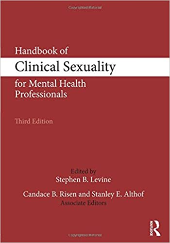 Handbook of Clinical Sexuality for Mental Health Professionals (500 Tips) Stephen B. Levine, Candace B. Risen, and Stanley E. Althof