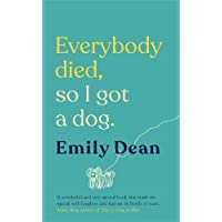 Everybody Died, So I Got a Dog: The funny, heartbreaking memoir of losing a family and gaining a dog
