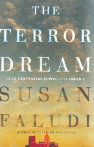 The Terror Dream  Fear and Fantasy in Post-9/11 America, Faludi, Susan