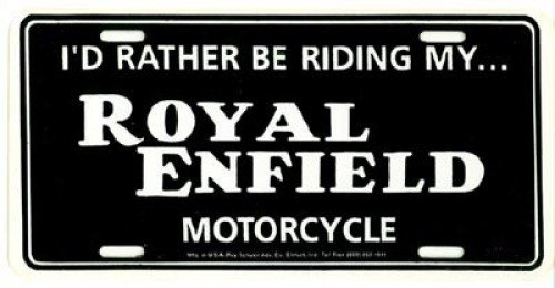 RSA-LP-RE I Would Rather Be Riding My Royal Enfield Motorcycle License Plate