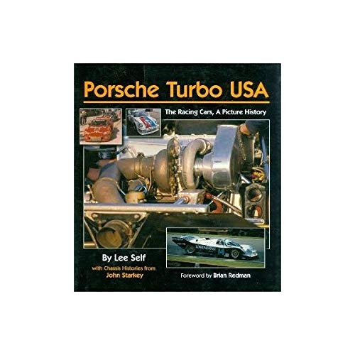 (Porsche Turbo USA, The Racing Cars, A Picture History First edition by Self, Lee and Starkey, John (2005) Hardcover)