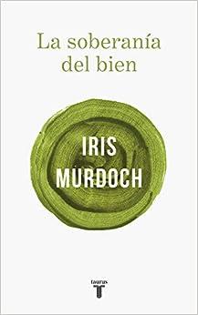 La Soberanía Del Bien por Iris Murdoch epub