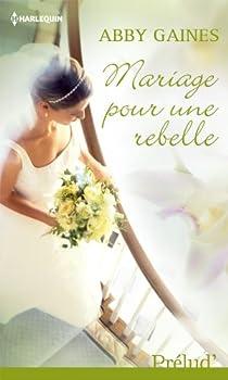 Mariage pour une rebelle par Gaines