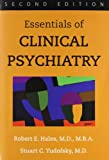 Essentials of Clinical Psychiatry : Based on the American Psychiatric Publishing Textbook of Clinical Psychiatry, Robert E. Hales, Stuart C. Yudofsky, 1585620335