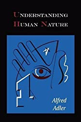 Understanding Human Nature by Alfred Adler (2010-10-04)