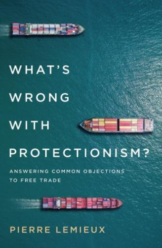 What's Wrong with Protectionism: Answering Common Objections to Free Trade (Mercatus Center at George Mason University)