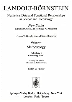 Book Climatology: Gruppe/Group 5 <Geophysics> <Fischer: Meteorology / Meteorologie> Part C <Climatology / Klimatologie> Volume 4 (Landolt-Börnstein: ... in Science and Technology - New Series)