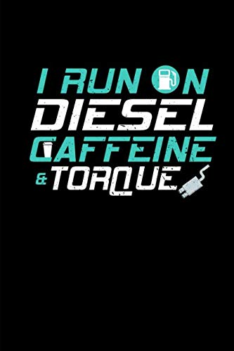 I Run On Diesel Caffeine & Torque: This is a blank, lined journal that makes a perfect Diesel gift for men or women. It