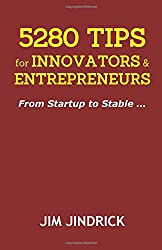 5280 TIPS for INNOVATORS and ENTREPRENEURS: From Startup to Stable ...