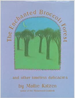 The Enchanted Broccoli Forest And Other Timeless Delicacies By Mollie Katzen 1982 10 01 Amazon Books