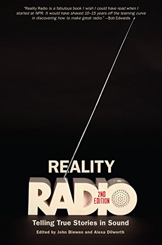 Reality Radio, Second Edition: Telling True Stories In Sound (Documentary Arts And Culture, Published In Association With The Center For Documentary Studies At Duke University)