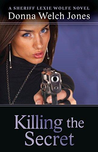 Killing the Secret: A Sheriff Lexie Wolfe Novel by [Welch Jones, Donna ]