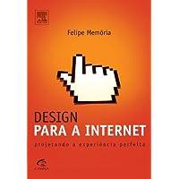 Design Para a Internet. Projetando Para a Experiência Perfeita