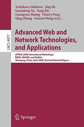 Advanced Web and Network Technologies, and Applications: APWeb 2008 International Workshops: BIDM, IWHDM, and DeWeb Shenyang, China, April 26-28, ... Papers (Lecture Notes in Computer Science) ebook