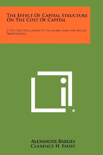 The Effect Of Capital Structure On The Cost Of Capital: A Test And Evaluation Of The Modigliani And Miller Propositions