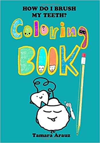 HOW DO I BRUSH MY TEETH? COLORING BOOK: Tamara Arauz: 9781726774581: Amazon.com: Books