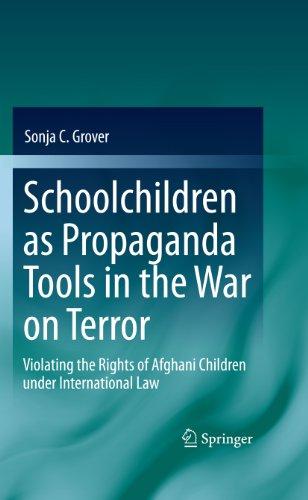 Download Schoolchildren as Propaganda Tools in the War on Terror: Violating the Rights of Afghani Children under International Law Pdf
