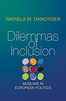Dilemmas of Inclusion: Muslims in European Politics by [Dancygier, Rafaela M.]
