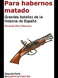 Para habernos matado - Grandes batallas de la Historia de España - Segunda Parte