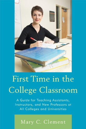 Download First Time in the College Classroom: A Guide for Teaching Assistants, Instructors, and New Professors at All Colleges and Universities Pdf