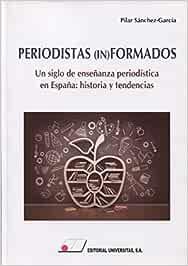 PERIODISTAS (IN) FORMADOS: Amazon.es: Sánchez-García, Pilar: Libros