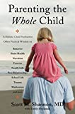 img - for Parenting the Whole Child: A Holistic Child Psychiatrist Offers Practical Wisdom on Behavior, Brain Health, Nutrition, Exercise, Family Life, Peer ... Life, Trauma, Medication, and More . . . book / textbook / text book