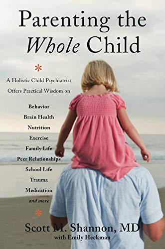 Parenting the Whole Child: A Holistic Child Psychiatrist Offers Practical Wisdom on Behavior, Brain Health, Nutrition, E