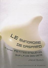 Le syndrome de Gaspard et autres petites enquètes sur la vie des gens par Hervé Blutsch