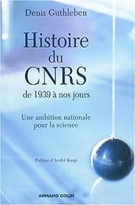Histoire du CNRS de 1939 à nos jours par Denis Guthleben