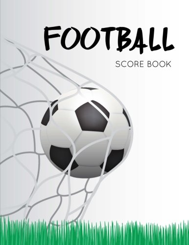 Football Score Book: Football Game Record Keeper Book, Football Score, Football score card, Handwriting Journal Paper, Size 8.5 x 11 Inch, 100 Pages ebook