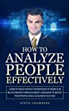 How to Analyze People Effectively: Learn to Read People's Intentions at Work & In Relationships through Body Language to Boost your People Skills & Achieve Success (Psychology,Persuasion,Influence)