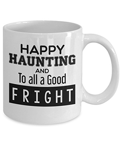 "FUNNY HALLOWEEN COFFEE MUG, Cute Novelty Gift Mugs for the Hallooween ""Happy Haunting and to all a Good Fright "" Quote, 11 -"