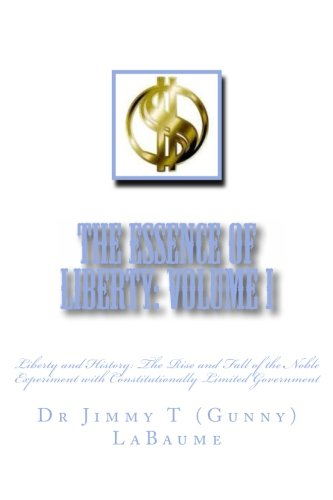 The Essence of Liberty: Volume I: Liberty and History: The Rise and Fall of the Noble Experiment with Constitutionally L