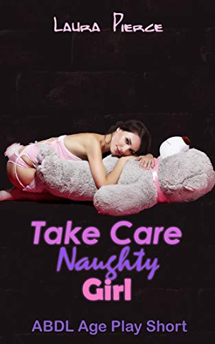 Take Care Naughty Girl: ABDL Age Play Short
