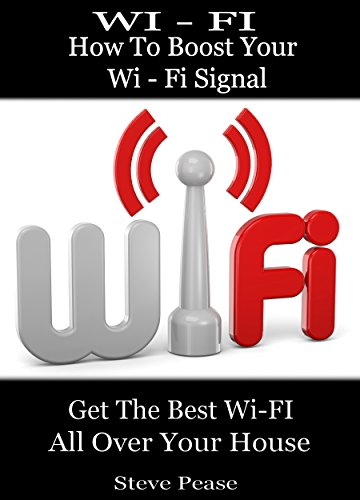 WI - FI: HOW TO BOOST YOUR WI - FI SIGNAL: Get the wi - fi a