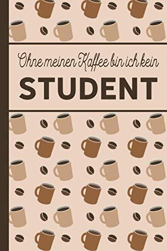 Ohne meinen Kaffee bin ich kein Student: Studenten Geschenk: Für Studierende, die viel Kaffee brauchen - blanko A5 Notizbuch liniert mit über 100 ... - Kaffee-Softcover (German Edition) (Rabatt Damen)