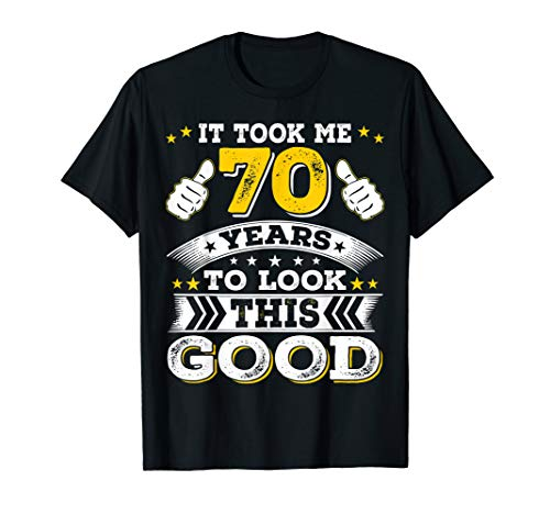 70th Birthday Gift, Took Me 70 Years - 70 Year Old Tee Shirt (Best Looking 70 Year Old Man)