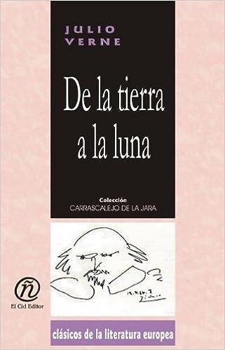 De la tierra a la luna (Clasicos De La Literatura Latinoamericana Carrascalejo De La Jara) (Spanish Edition): Jules Verne: 9781413519914: Amazon.com: Books