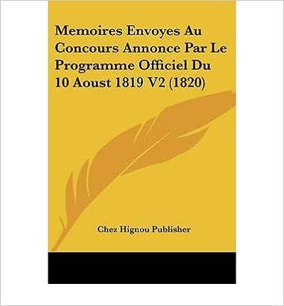 Book Memoires Envoyes Au Concours Annonce Par Le Programme Officiel Du 10 Aoust 1819 V2 (1820) (Paperback)(French) - Common