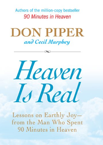 Heaven Is Real: Lessons on Earthly Joy--From The Man Who Spent 90 Minutes In Heaven pdf epub