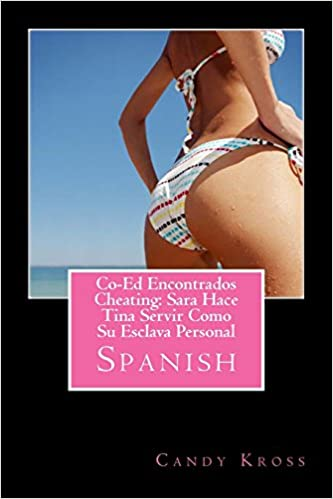 Co-Ed Encontrados Cheating: Sara Hace Tina Servir Como Su Esclava Personal (Spanish Edition): Candy Kross: 9781499135657: Amazon.com: Books