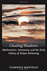 Chasing Shadows: Mathematics, Astronomy, and the Early History of Eclipse Reckoning (Johns Hopkins Studies in the History of Mathematics)