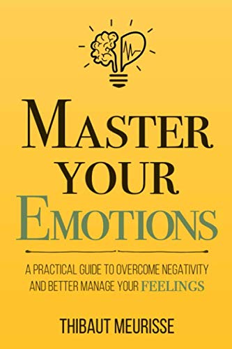 Master Your Emotions: A Practical Guide to Overcome Negativity and Better Manage Your Feelings (Best Gifts To Get Your Boss)