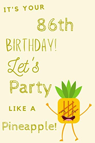 It's Your 86th Birthday Let's Party Like A Pineapple: 86th Birthday Gift / Journal / Notebook / Diary / Unique Greeting & Birthday Card Alternative