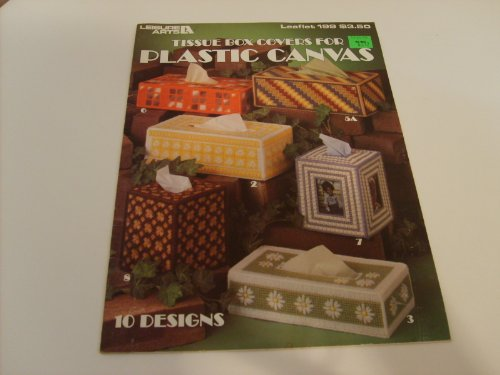 Plastic Canvas Tissue Covers (Leisure Arts Leaflet 199: Tissue Box Covers For Plastic Canvas, 10 Designs)