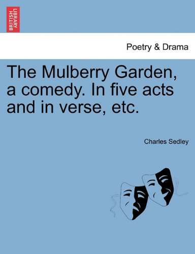 The Mulberry Garden, a comedy. In five acts and in verse, etc. ebook